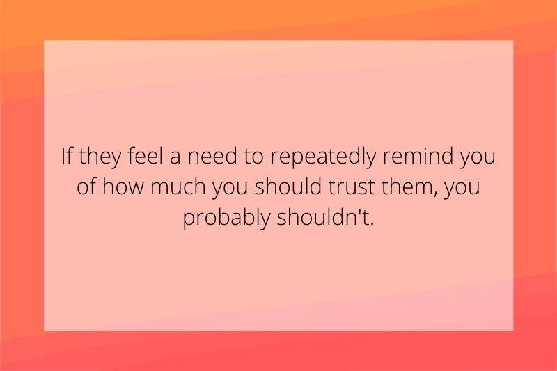 Reddit Post: If they feel a need to repeatedly remind you of how much you should trust them, you probably shouldn't.