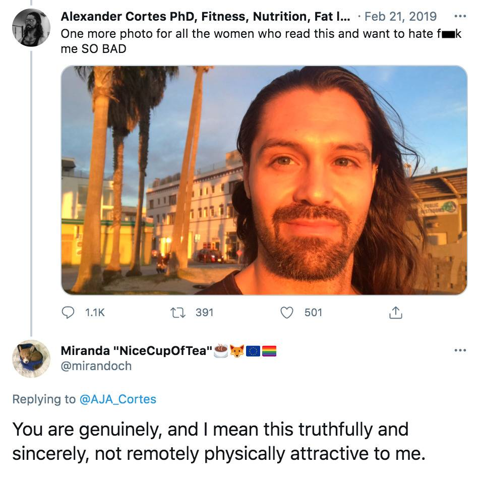 man: one more photo for all the women who read this and want to hate f*ck me SO BAD. woman responds: you are genuinely, and I mean this truthfully and sincerely, not remotely attractive to me