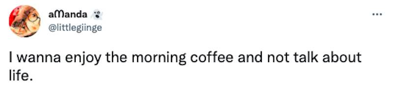 Tweet about a woman wanting to enjoy morning coffee in peace and quiet